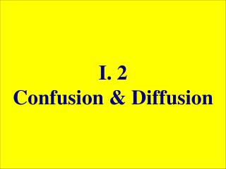 I. 2 Confusion & Diffusion