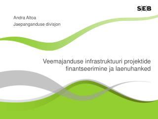 Veemajanduse infrastruktuuri projektide  finantseerimine ja laenuhanked