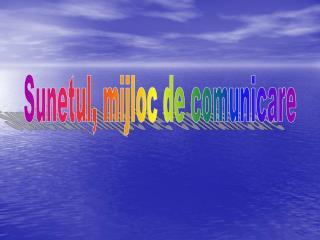 Sunetul, mijloc de comunicare