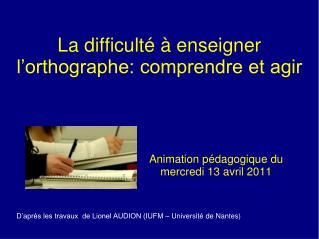 La difficult� � enseigner l�orthographe: comprendre et agir
