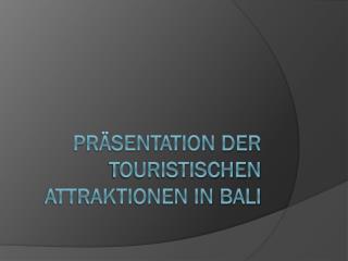Präsentation der touristischen attraktionen in  Bali