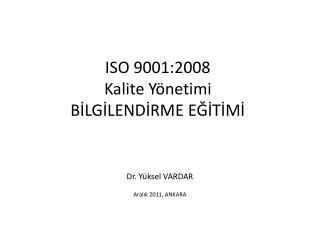 ISO 9001:2008 Kalite Yönetimi  BİLGİLENDİRME EĞİTİMİ