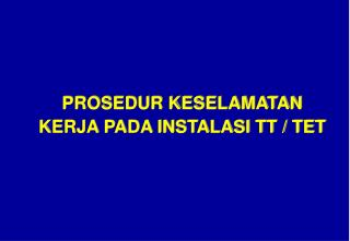 PROSEDUR KESELAMATAN KERJA PADA INSTALASI TT / TET