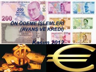 ÖN ÖDEME İŞLEMLERİ (AVANS VE KREDİ)                     Kasım 2012