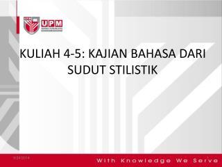 KULIAH 4-5: KAJIAN BAHASA DARI SUDUT STILISTIK