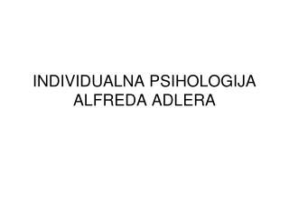 INDIVIDUALNA PSIHOLOGIJA AL F REDA ADLERA