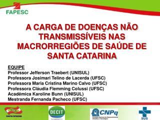 A CARGA DE DOEN�AS N�O TRANSMISS�VEIS NAS MACRORREGI�ES DE SA�DE DE SANTA CATARINA