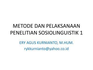 METODE DAN PELAKSANAAN PENELITIAN SOSIOLINGUISTIK 1