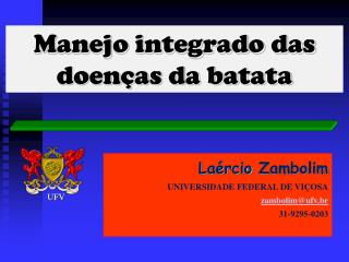 Laércio  Zambolim UNIVERSIDADE FEDERAL DE VIÇOSA zambolim@ufv.br 31-9295-0203