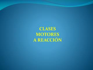CLASES  MOTORES  A REACCI�N