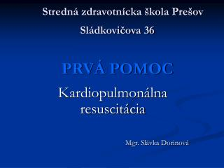 Stredná zdravotnícka škola Prešov Sládkovičova 36 PRVÁ POMOC