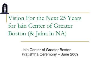 Vision For the Next 25 Years for Jain Center of Greater Boston (& Jains in NA)
