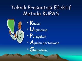 Teknik Presentasi Efektif Metode KUPAS