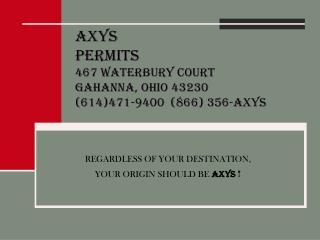 AXYS PERMITS 467 WATERBURY COURT GAHANNA, OHIO 43230 614471-9400  866 356-AXYS