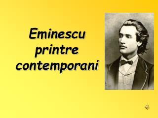 Eminescu printre contemporani