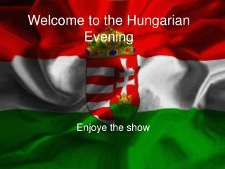 Welcome to the Hungarian Evening