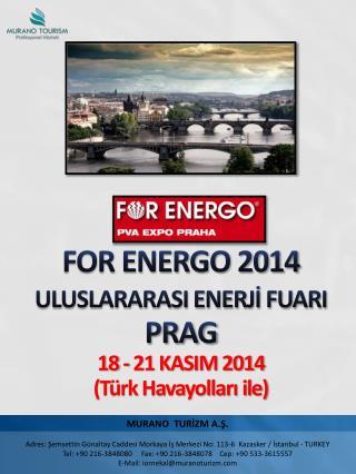 FOR ENERGO 2014  ULUSLARARASI ENERJİ FUARI PRAG  18 - 21 KASIM 2014 (Türk Havayolları ile)