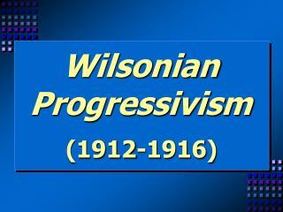 Wilsonian Progressivism