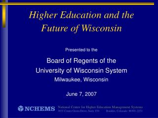 Higher Education and the  Future of Wisconsin