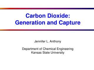 Jennifer L. Anthony Department of Chemical Engineering Kansas State University