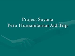 Project Suyana  Peru Humanitarian Aid Trip