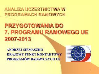 ANALIZA UCZESTNICTWA W PROGRAMACH RAMOWYCH  PRZYGOTOWANIA DO  7. PROGRAMU RAMOWEGO UE 2007-2013