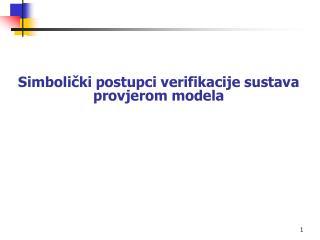 Simboli?ki postupci verifikacije sustava provjerom modela