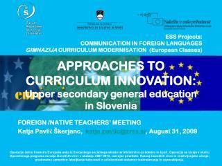 FOREIGN /NATIVE TEACHERS' MEETING Katja Pavlič Škerjanc,   katja.pavlic@zrss.si , August 31, 2009