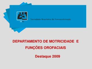 DEPARTAMENTO DE MOTRICIDADE  E FUNÇÕES OROFACIAIS     Destaque 2009