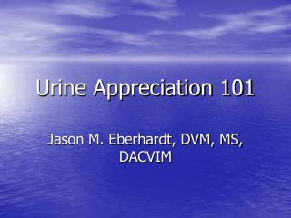 Urine Appreciation 101