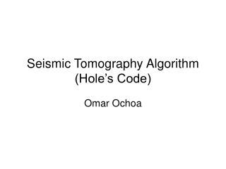 Seismic Tomography Algorithm (Hole�s Code)