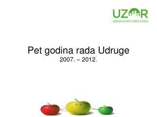 Pet godina rada Udruge 2007. – 2012.