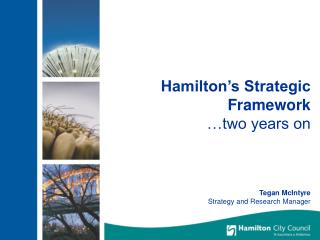Hamilton's Strategic Framework …two years on Tegan McIntyre Strategy and Research Manager