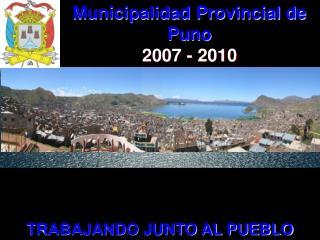 Municipalidad Provincial de Puno 2007 - 2010