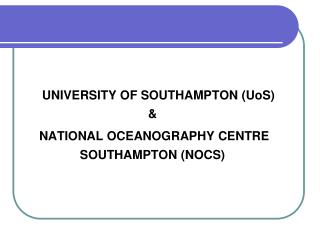 UNIVERSITY OF SOUTHAMPTON (UoS) &  NATIONAL OCEANOGRAPHY CENTRE SOUTHAMPTON (NOCS)