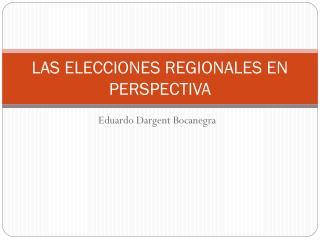 LAS ELECCIONES REGIONALES EN PERSPECTIVA