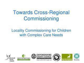 Towards Cross-Regional Commissioning