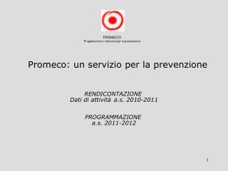 RENDICONTAZIONE   Dati di attività a.s. 2010-2011  PROGRAMMAZIONE  a.s. 2011-2012
