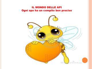 IL MONDO DELLE API Ogni ape ha un compito ben preciso