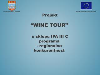 """Projekt  """"WINE TOUR""""  u sklopu IPA III C programa  - regionalna konkurentnost"""