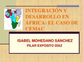INTEGRACIÓN Y DESARROLLO EN ÁFRICA: EL CASO DE CEMAC