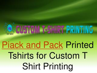Piack and pack printed tshirts for custom t shirt printing