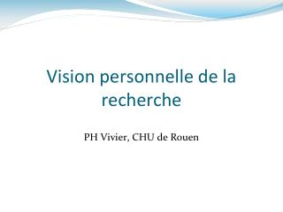 Vision personnelle de la recherche