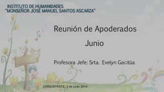 Reunión de Apoderados  Junio Profesora Jefe: Srta. Evelyn Gacitúa