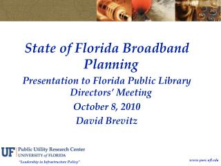 State of Florida Broadband Planning Presentation to Florida Public Library Directors' Meeting