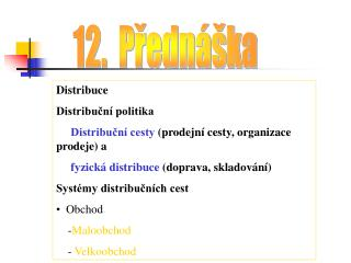Distribuce  Distribuční politika       Distribuční cesty  (prodejní cesty, organizace prodeje) a