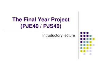 The Final Year Project (PJE40 / PJS40)