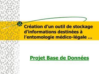 Cr�ation d�un outil de stockage d�informations destin�es � l�entomologie m�dico-l�gale �