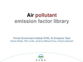 Air pollutant  emission factor library Finnish Environment Institute SYKE, Air Emissions Team