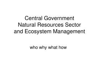 Central Government  Natural Resources Sector  and Ecosystem Management